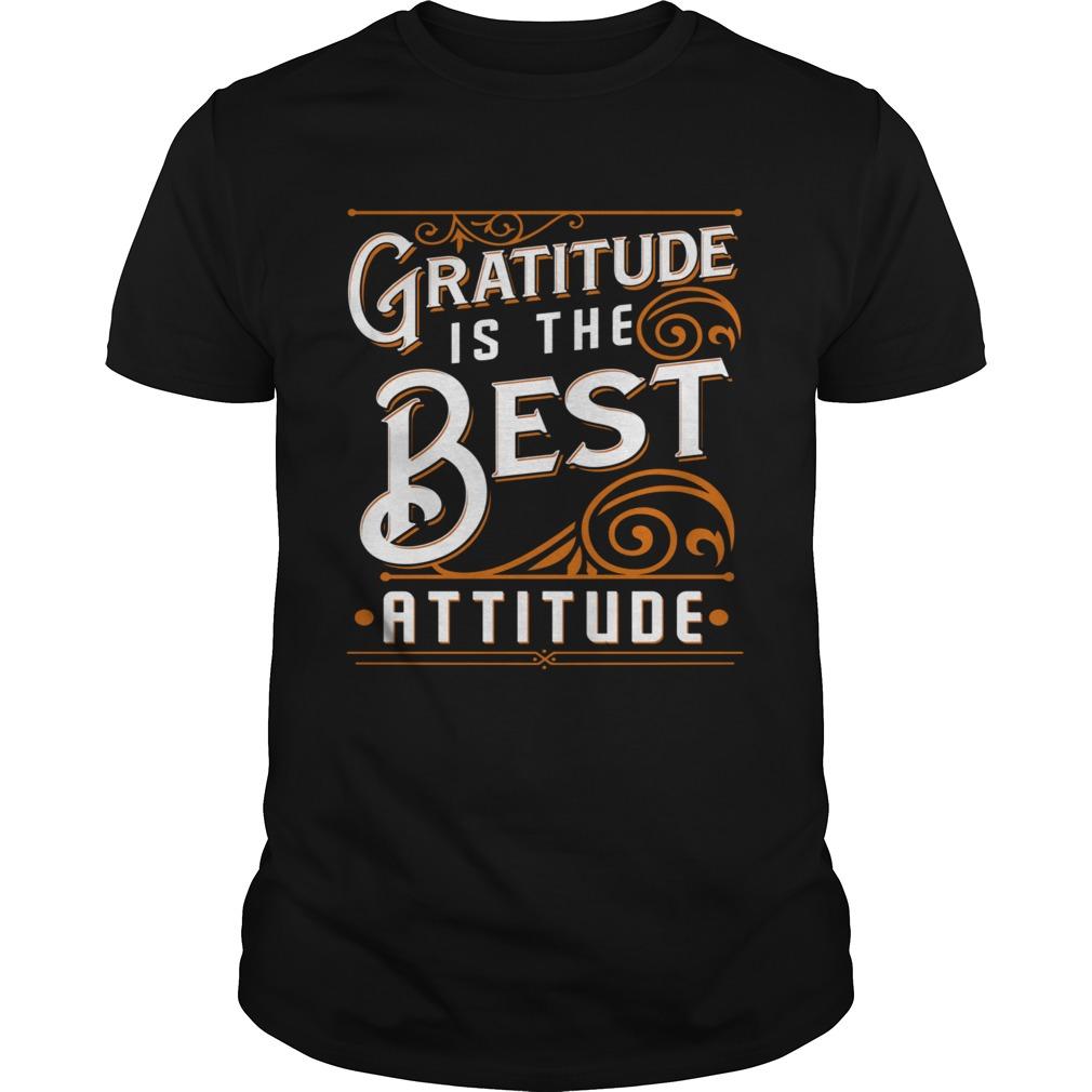 Gratitude Is The Best Attitude shirt