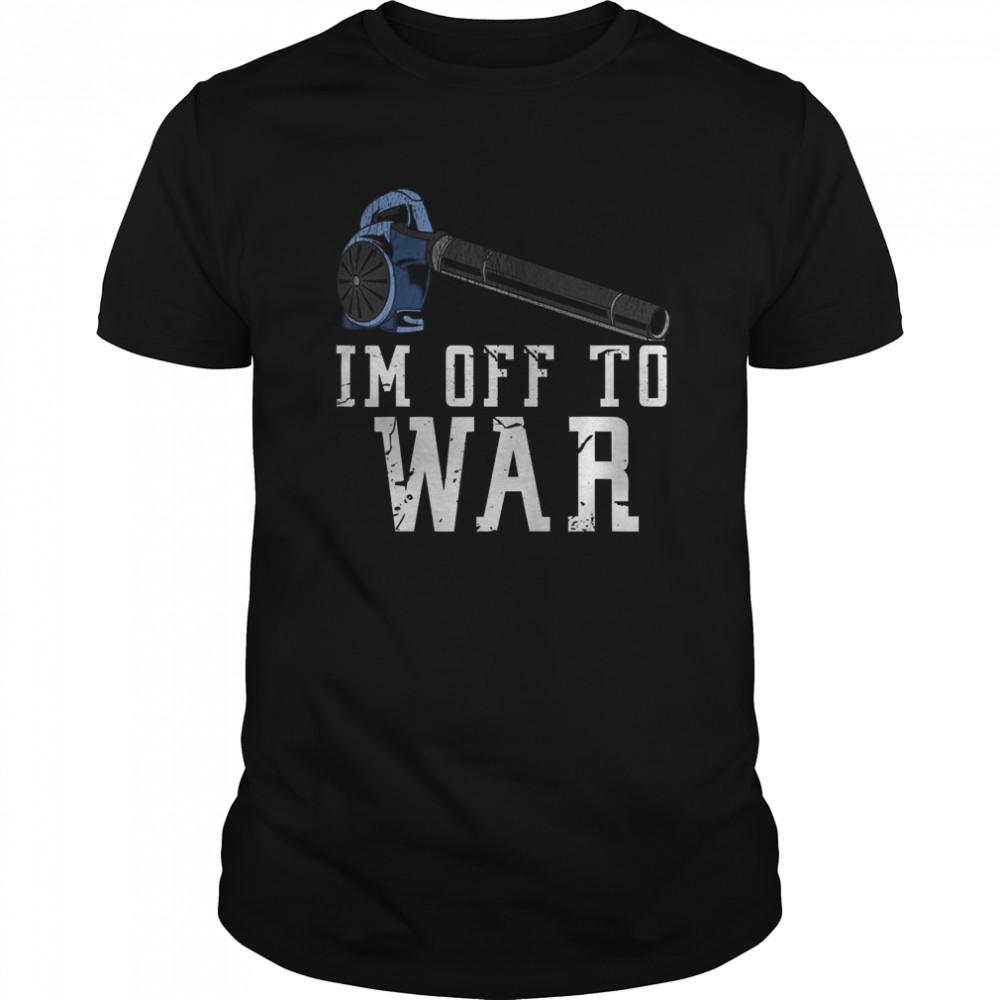 I'm Off To War shirt
