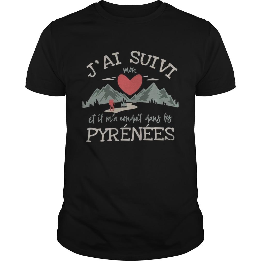 Jai Suivi Mon Et Il Ma Conduit Dans Les Pyrenees shirt