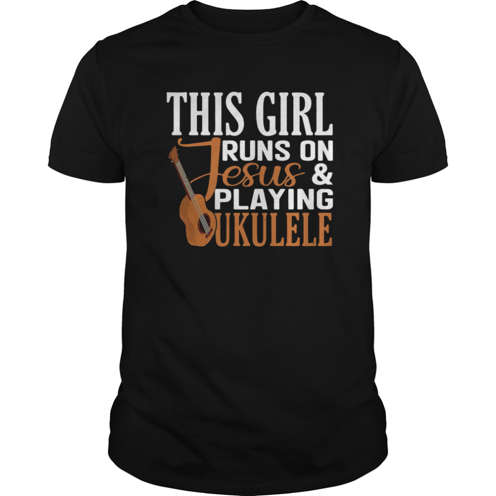This Girl Runs On Jesus And Playing Ukulele shirt