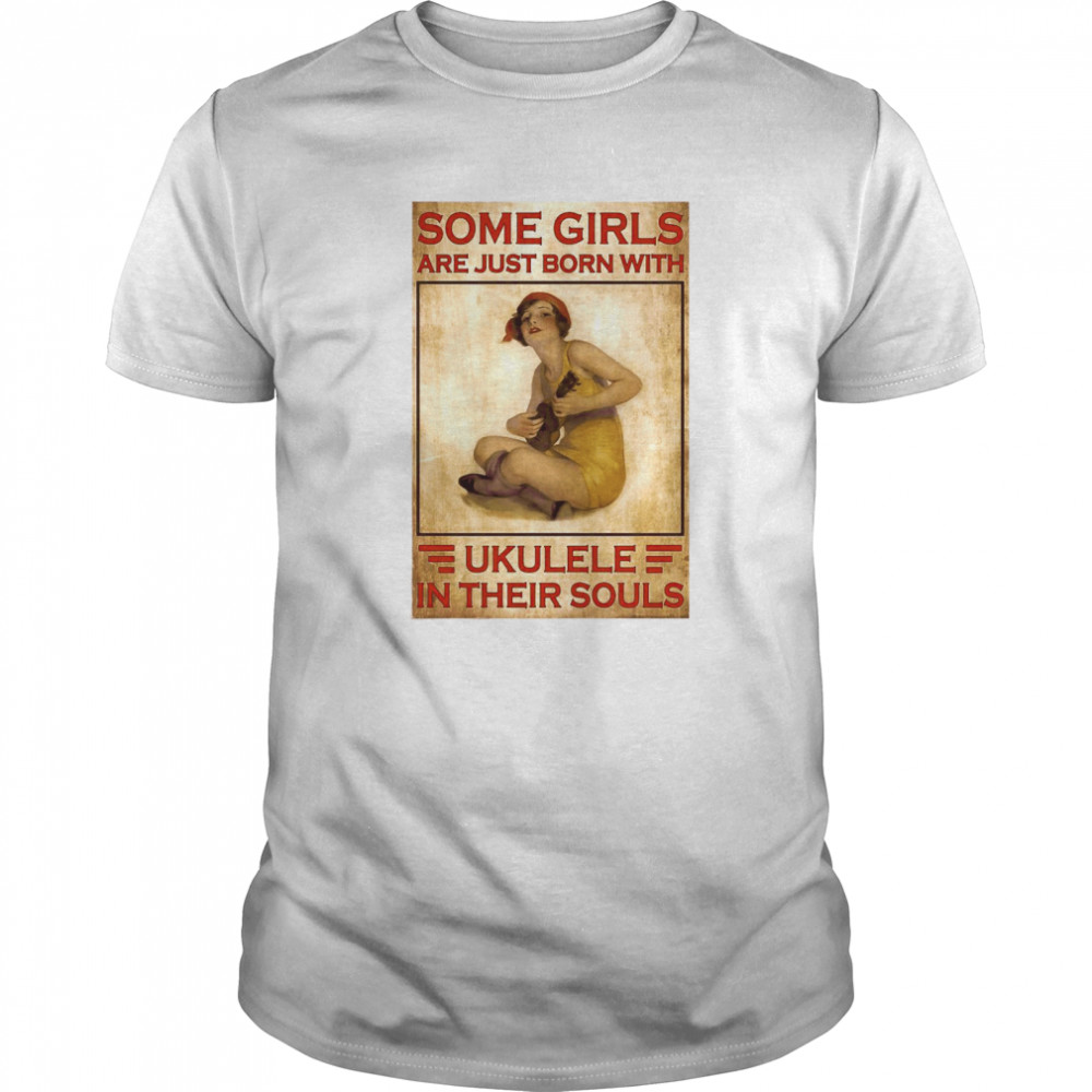 Some Girls Are Just Born With Ukulele In Their Souls shirt