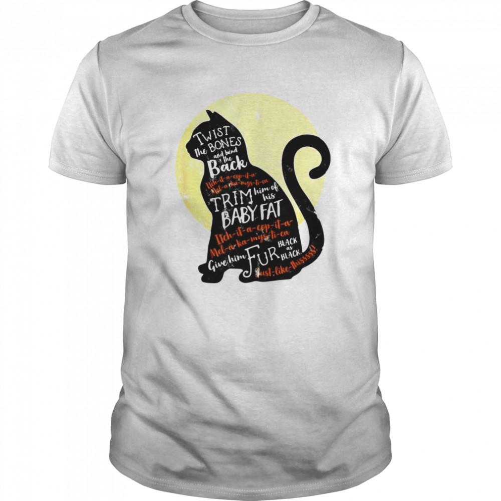 Black Cat Twist The Bones And Bend The Back Trim Him Of His Baby Fat shirt
