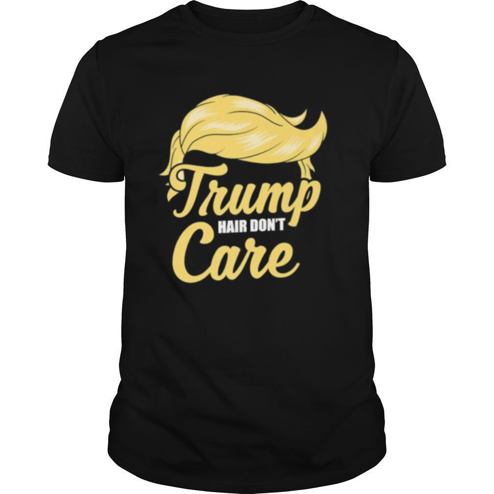 Funny Donald Trump 2020 President Election Hair Don't Care shirt