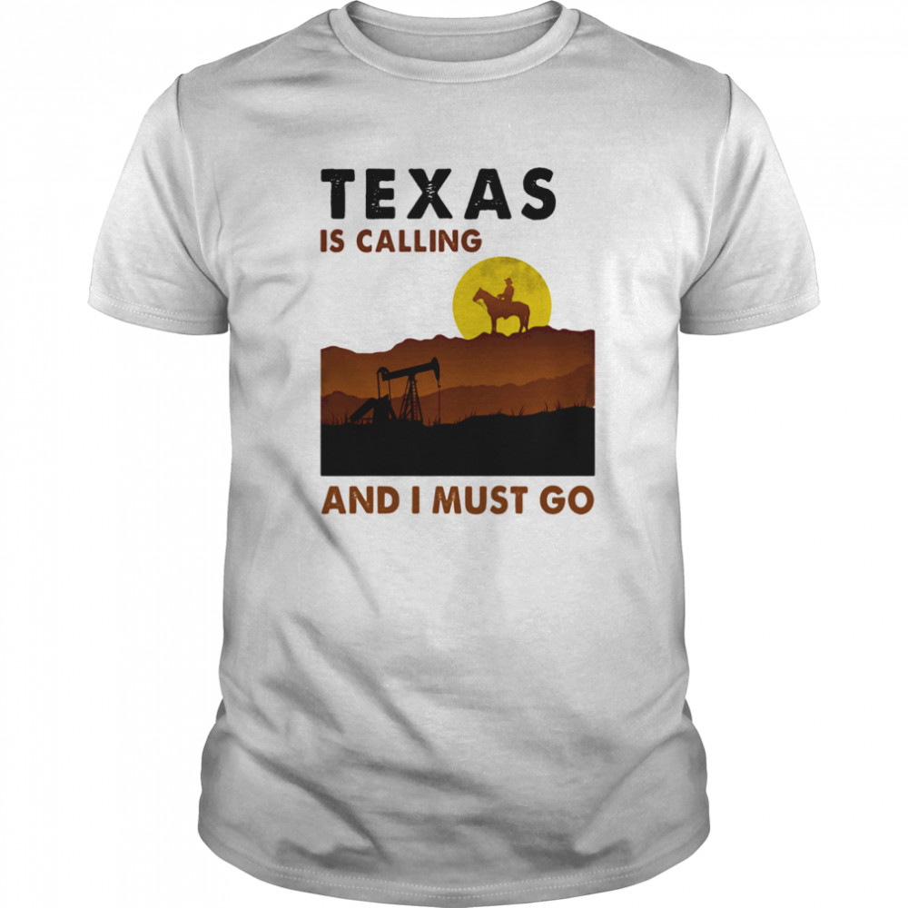 Horse texas is calling and i must go shirt