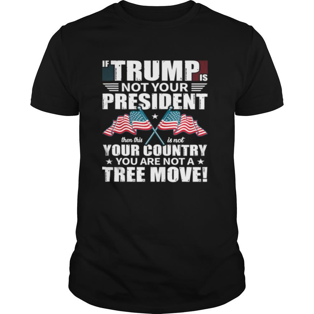 If Trump Is Not Your President Move POTUS Election 2020 shirt