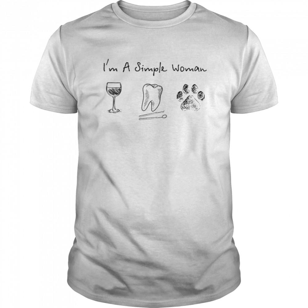 I'm A Simple Woman Wine Dental Assistant Dog shirt