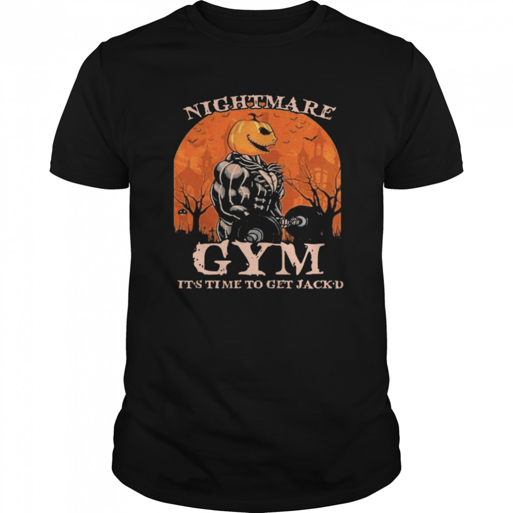 Nightmare Gym Its Time To Get Jackd Halloween shirt