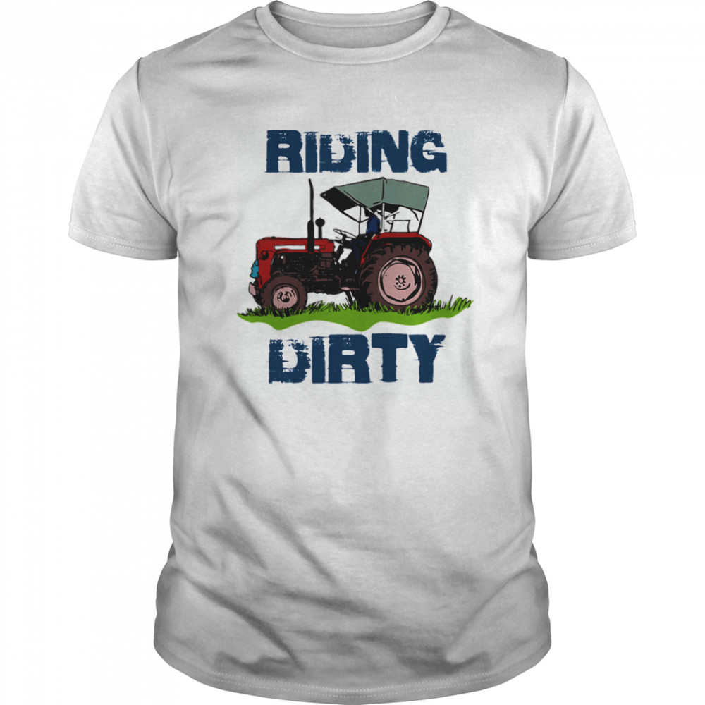 Pretty Farm Tractor Riding Dirty shirt