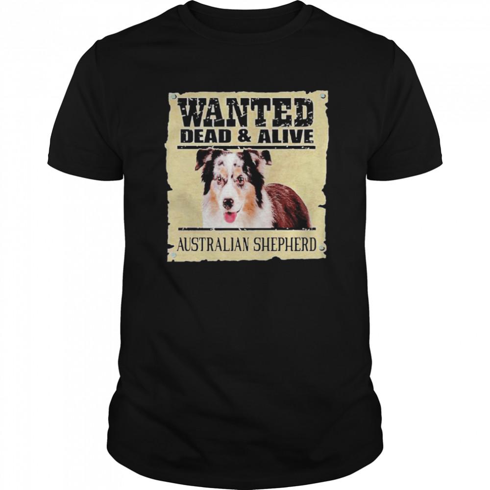 Wanted Dead And Alive Australian Shepherd shirt
