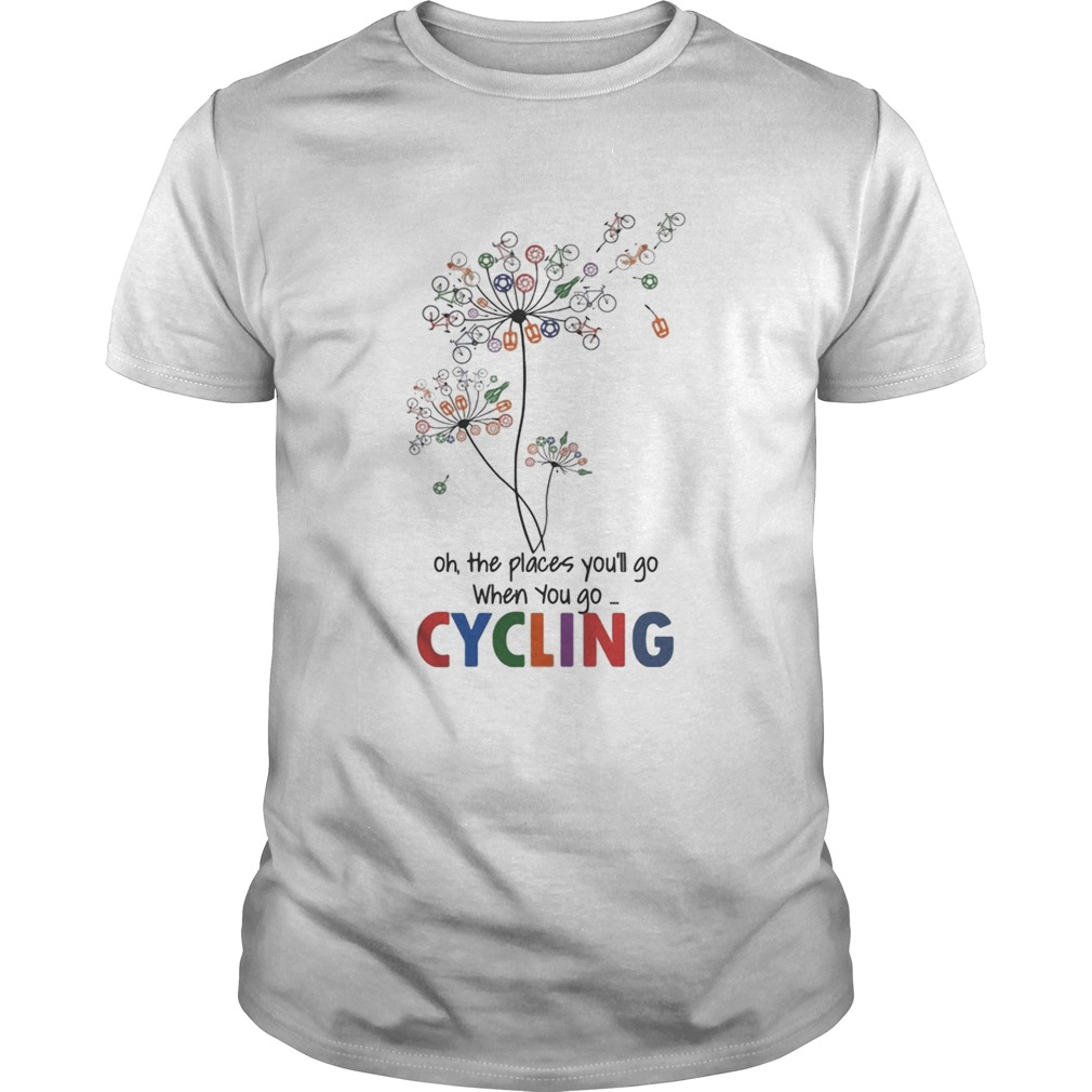 dandelion oh the places youll go when you go cycling shirt