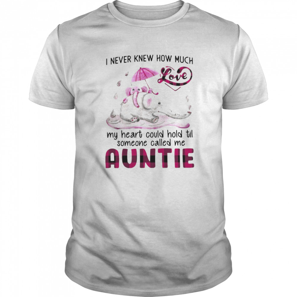 Elephant I Never Knew How Much My Heart Could Hold Til Someone Called Me Auntie shirt