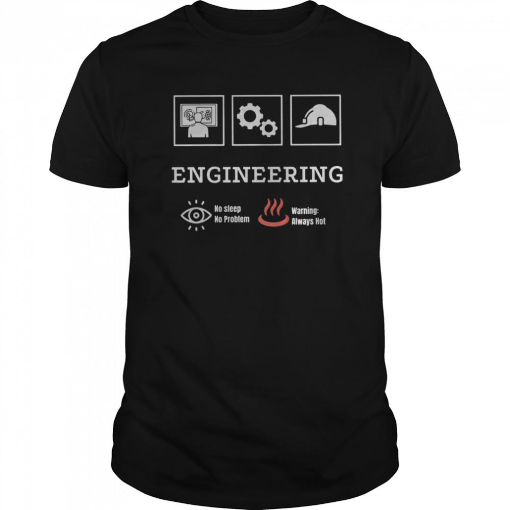 Engineering no sleep no problem warning always hot shirt