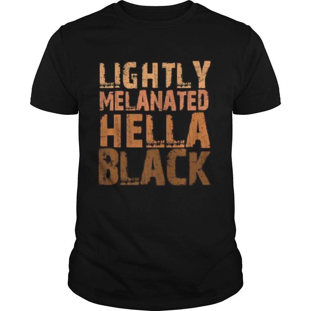 Lightly Melanated Hella Black History Melanin Afro Pride shirt