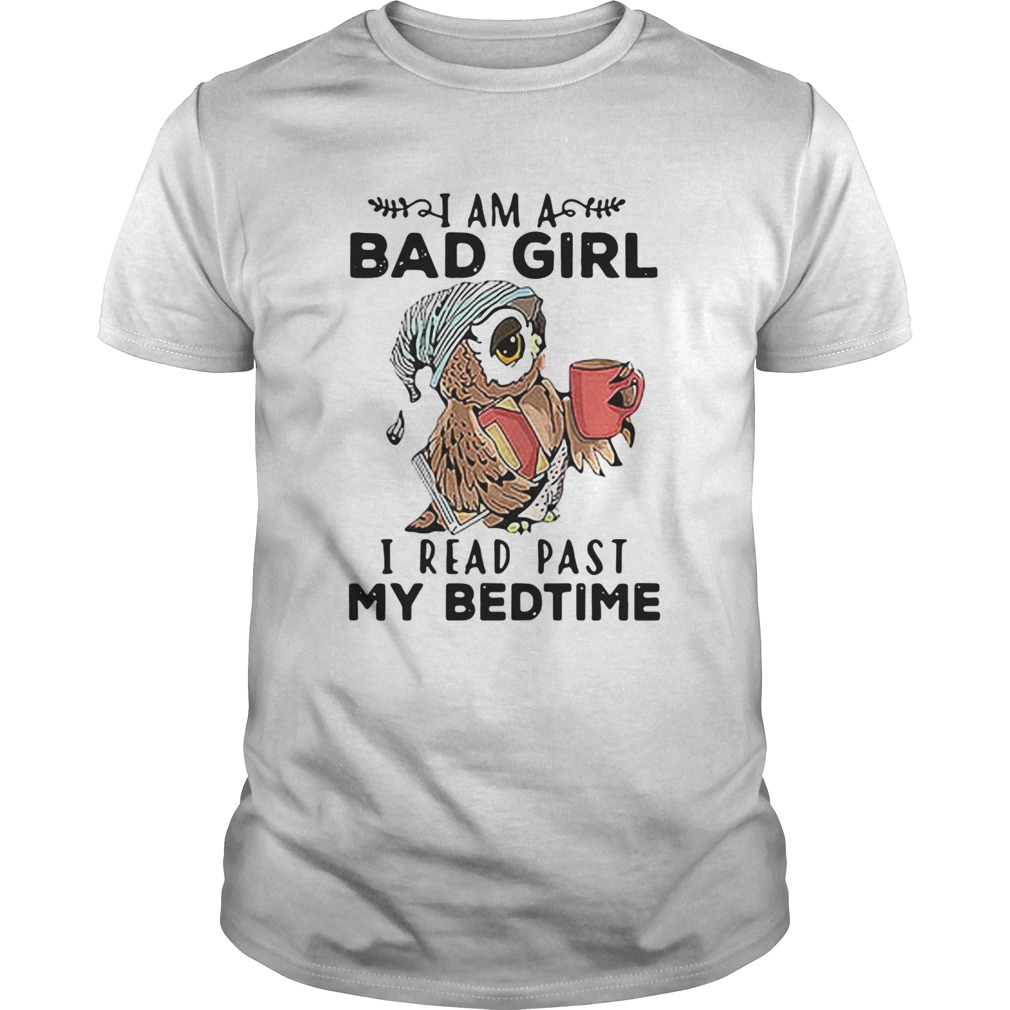 Owl I Am A Bad Girl I Read Past My Bedtime shirt