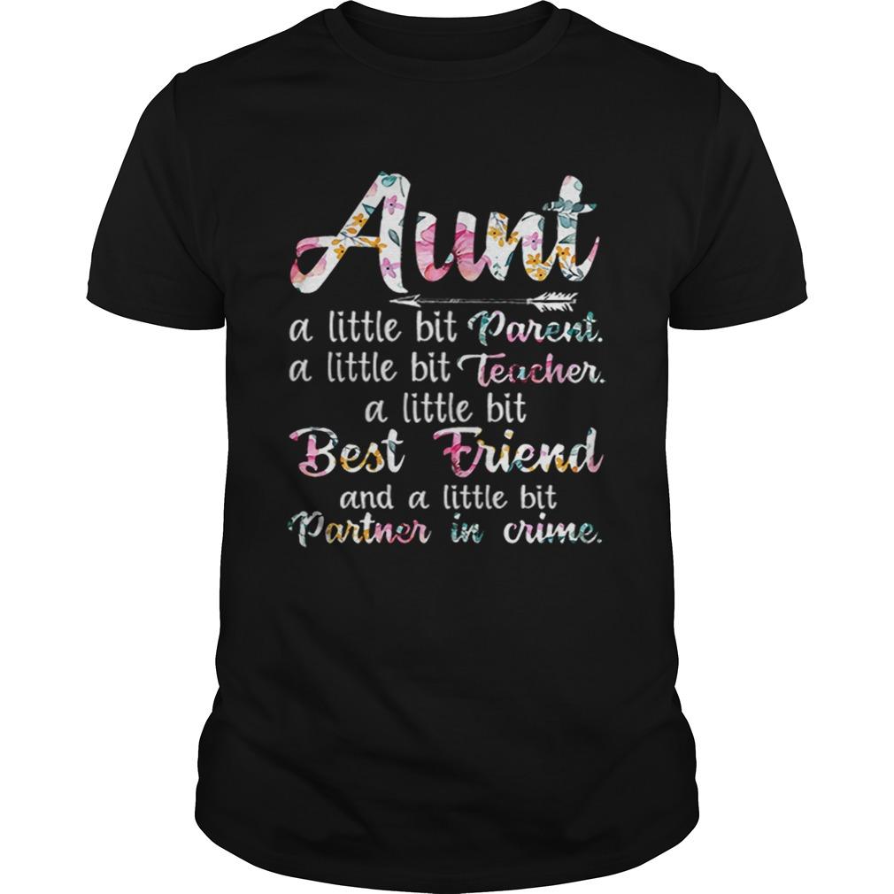 Aunt A Little Bit Parent ALittle Bit Teacher A Little Bit Best Friend shirt