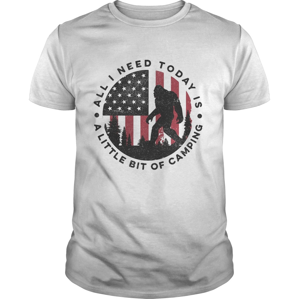 Bigfoot all i need today is a little bit of camping american flag shirt