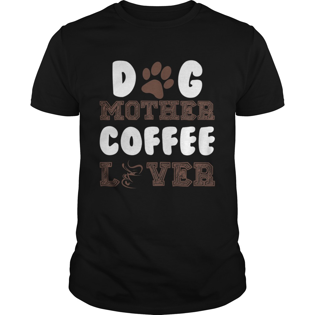 Dog Mother Coffee Lover shirt