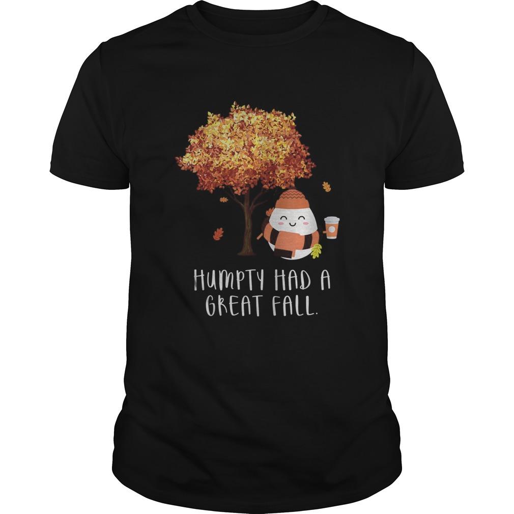 Humpty Had A Great Fall shirt