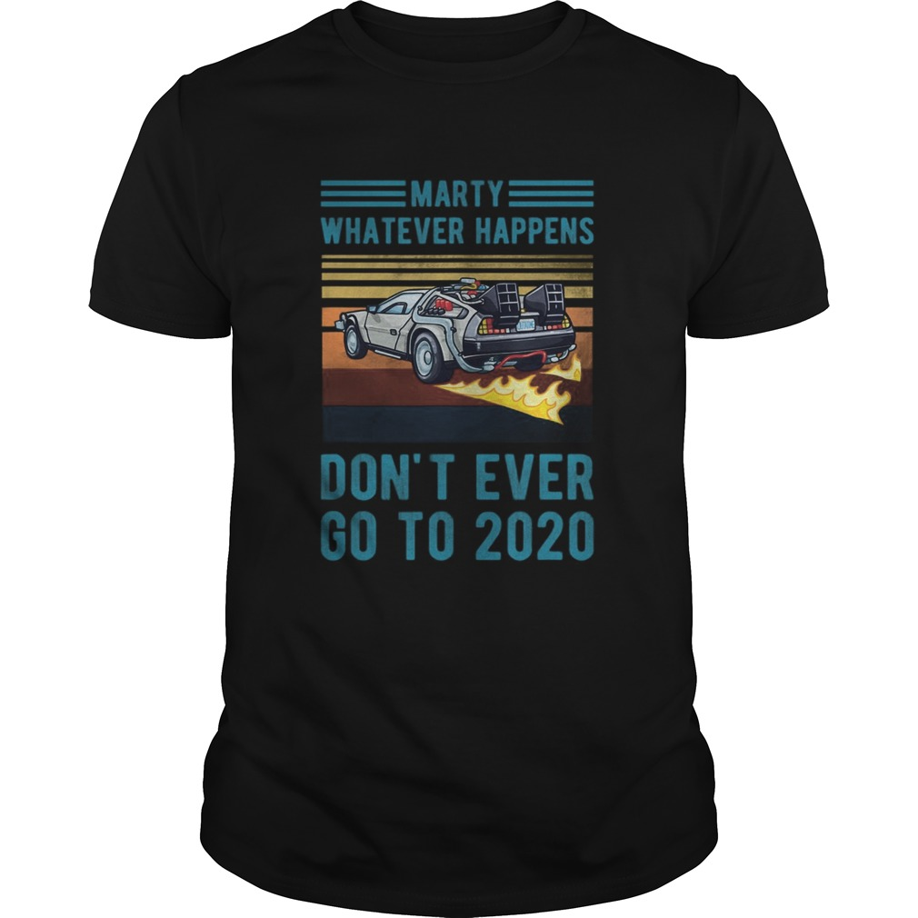 Marty Dont Ever Go To 2020 shirt