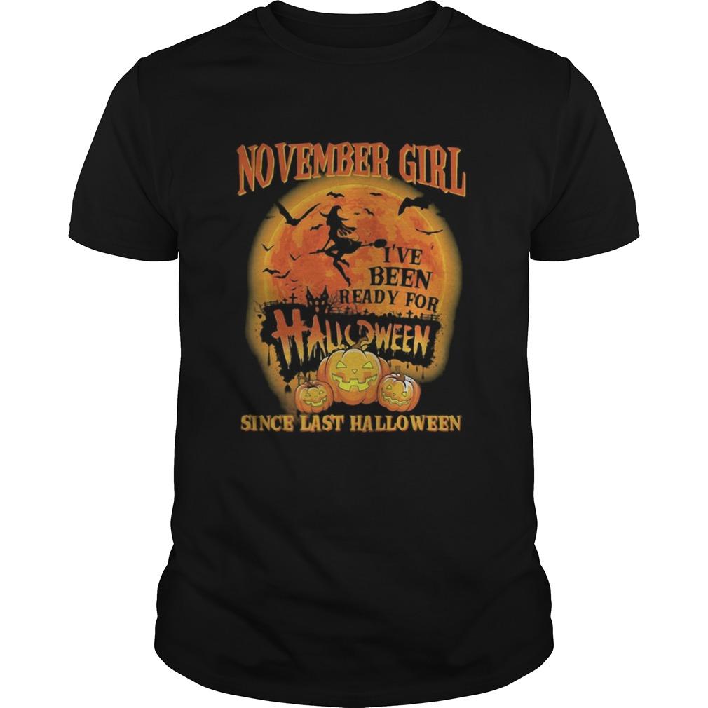 November girl ive been ready for halloween since last halloween moon shirt