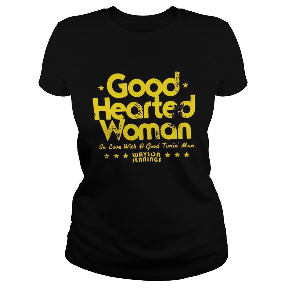 Good hearted woman in love with a good timin man waylon jennings stars shirt