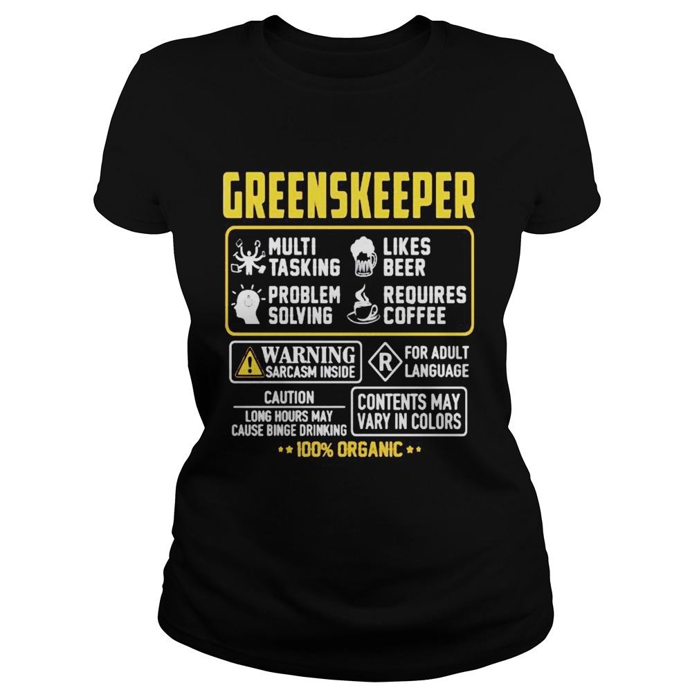 Greenskeeper Contents may vary in color Warning Sarcasm inside 100 Organic shirt
