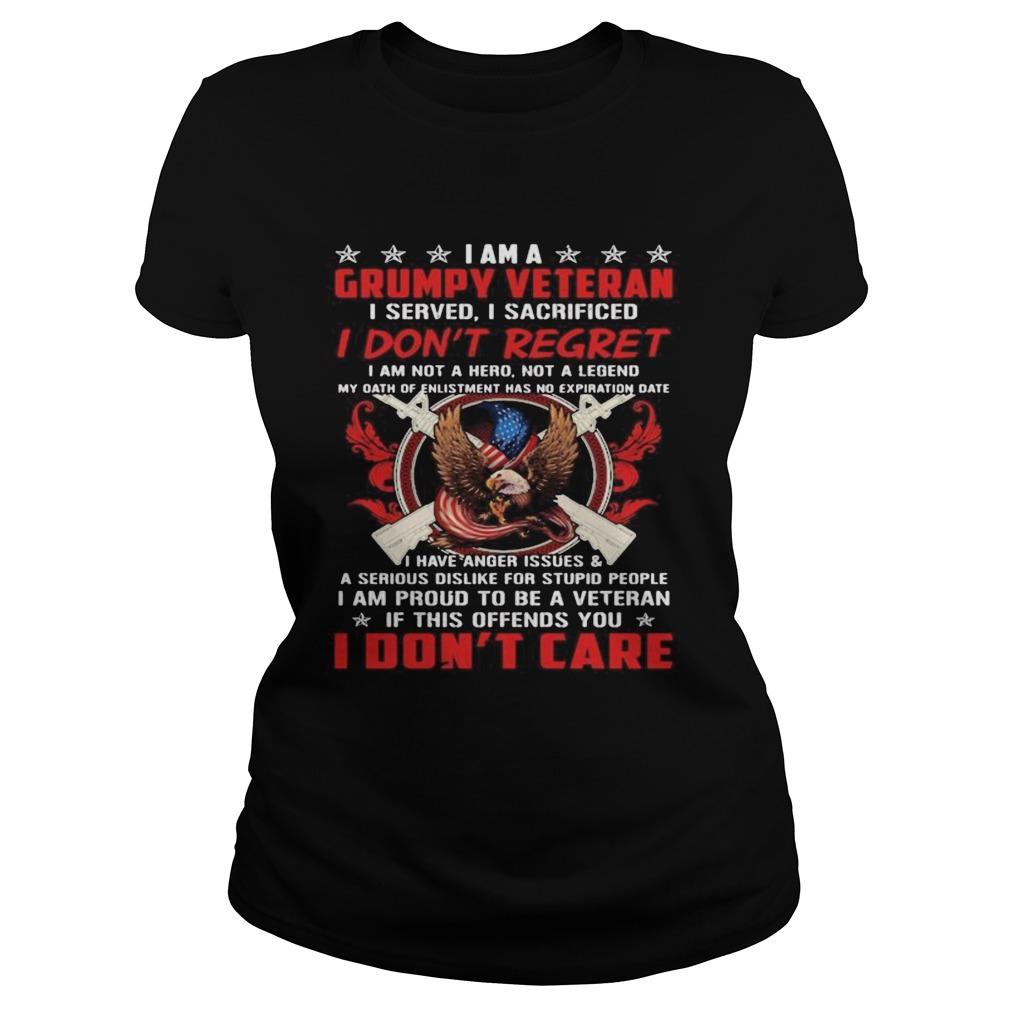 I Am A Grumpy Veteran I Served I Sacrificed I Dont Regret If This Offends You I Dont Care Eagle A