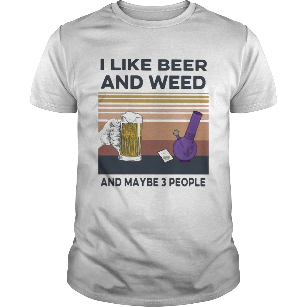 I like beer and weed and maybe 3 people vintage retro shirt