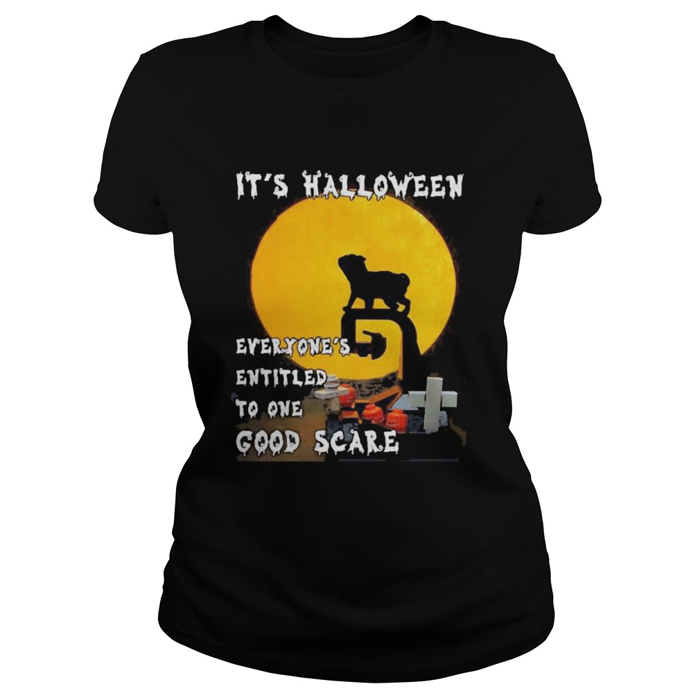 Pug Its halloween everyones entitled to one good scare shirt