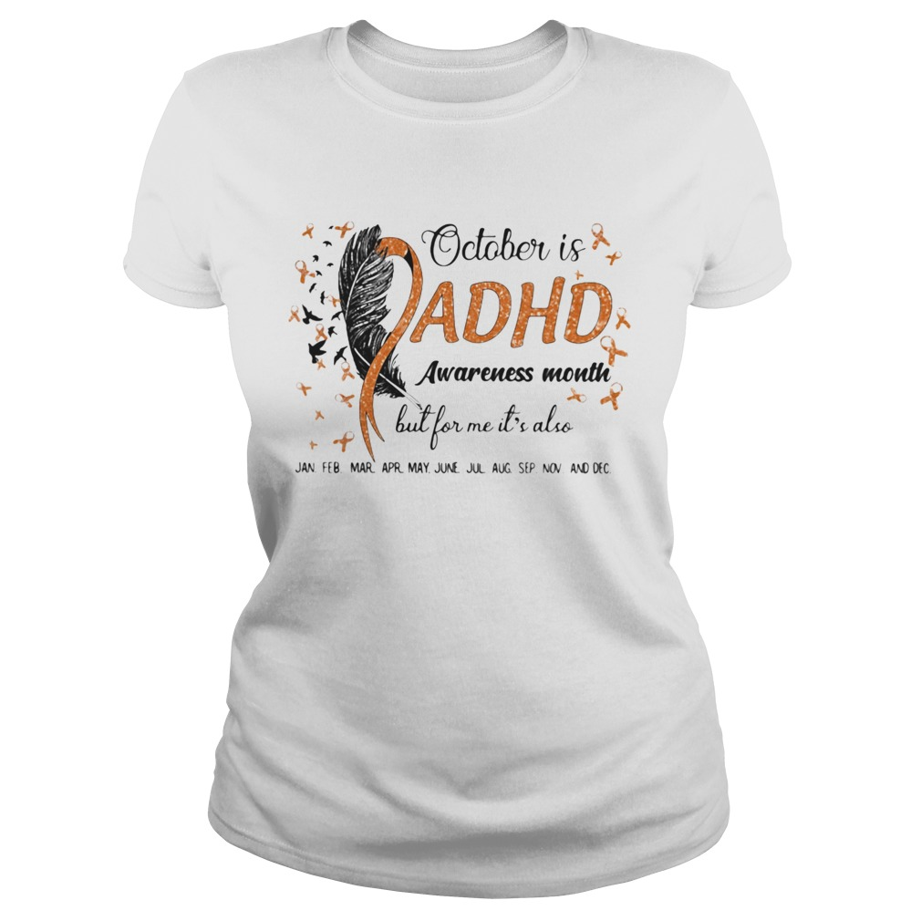 October Is Adhd Awareness Month But For Me Its Also Jan Feb Mar Apr May June Jul Aug Sep Nov And De shirt