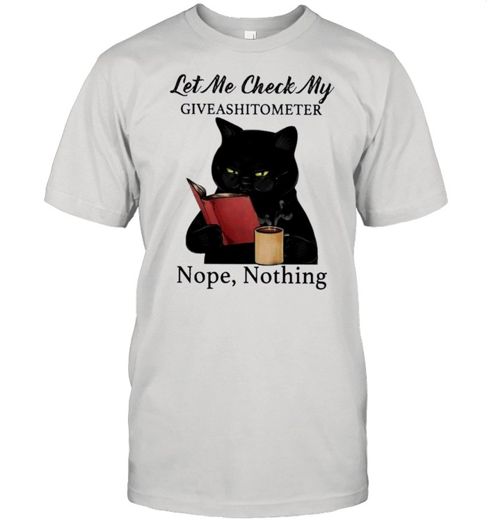 Black Cat Drink Coffee Let Me Check My Giveashitometer Nope Nothing shirt