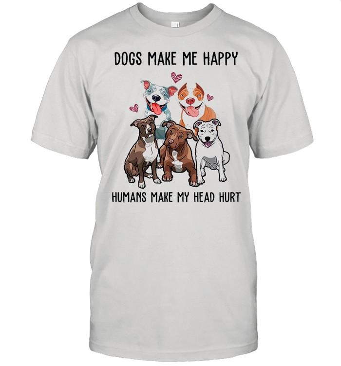Dogs Make Me Happy Humans Make My Head Hurt 2021 shirt