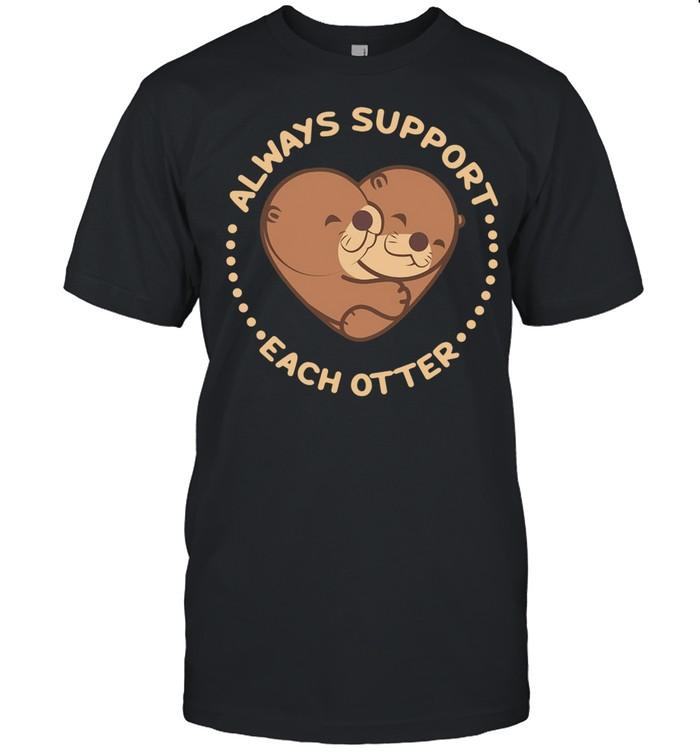 Heart always support each otter shirt