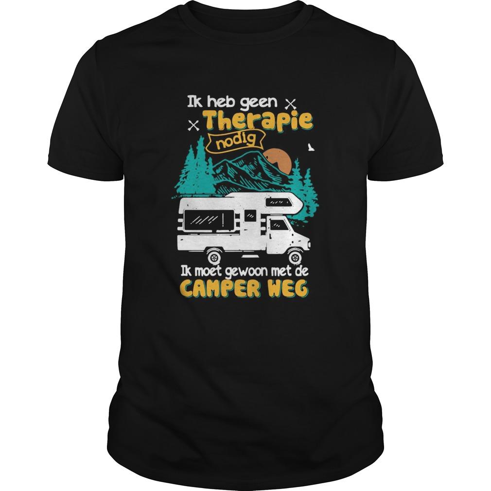 Ik Heb Geen Therapie Nodig Ik Moet Gewoon Met De Camper Weg shirt