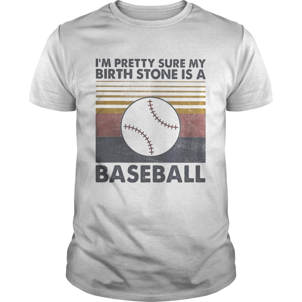 IM PRETTY SURE MY BIRTH STONE IS A BASEBALL VINTAGE RETRO shirt