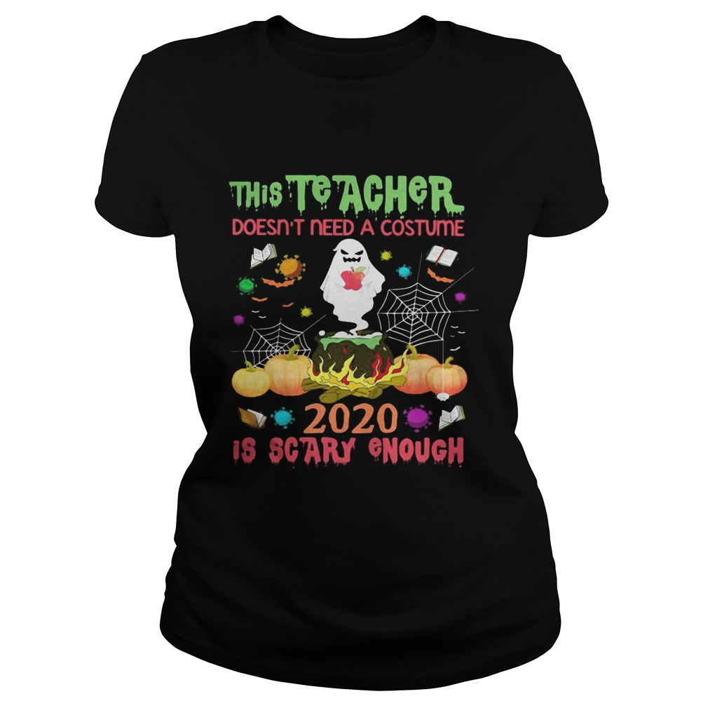 The teacher doesnt need a costume 2020 is scary enough Halloween Ghost witch shirt