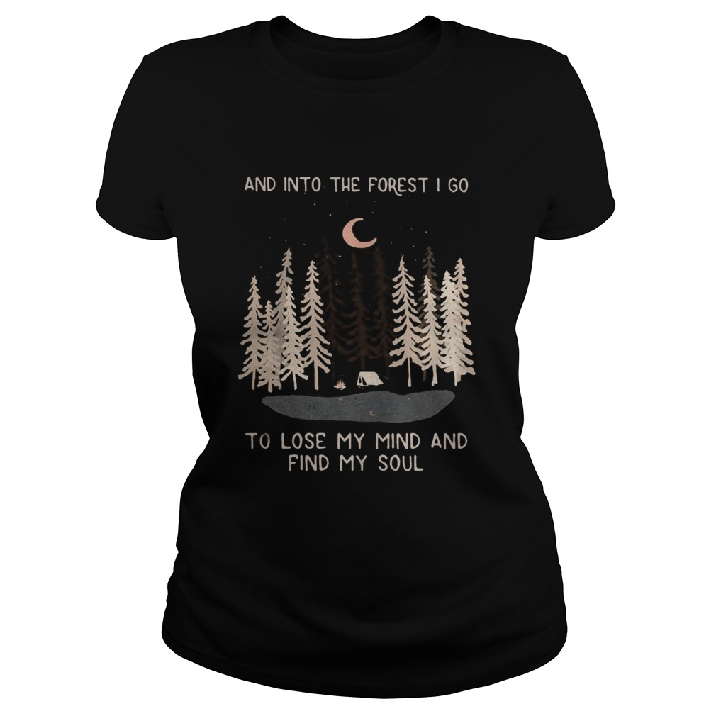 Camping And into the forget I go to lose my mind and find my soul shirt