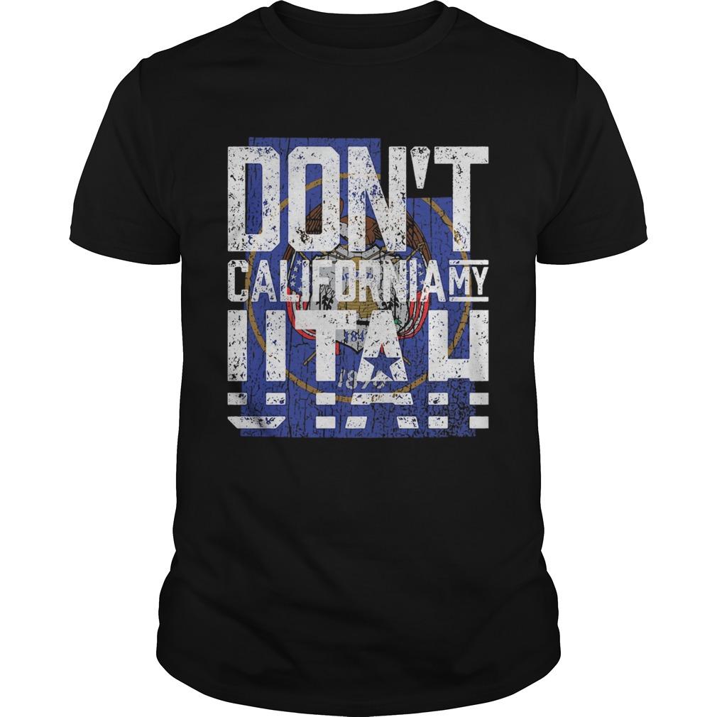 Dont California My Utah shirt