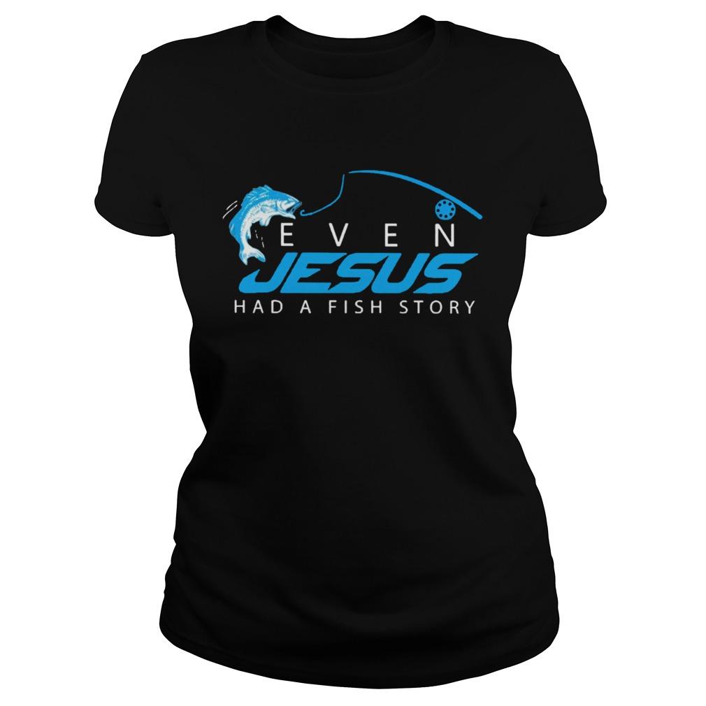 Even Jesus Had A Fish Story shirt