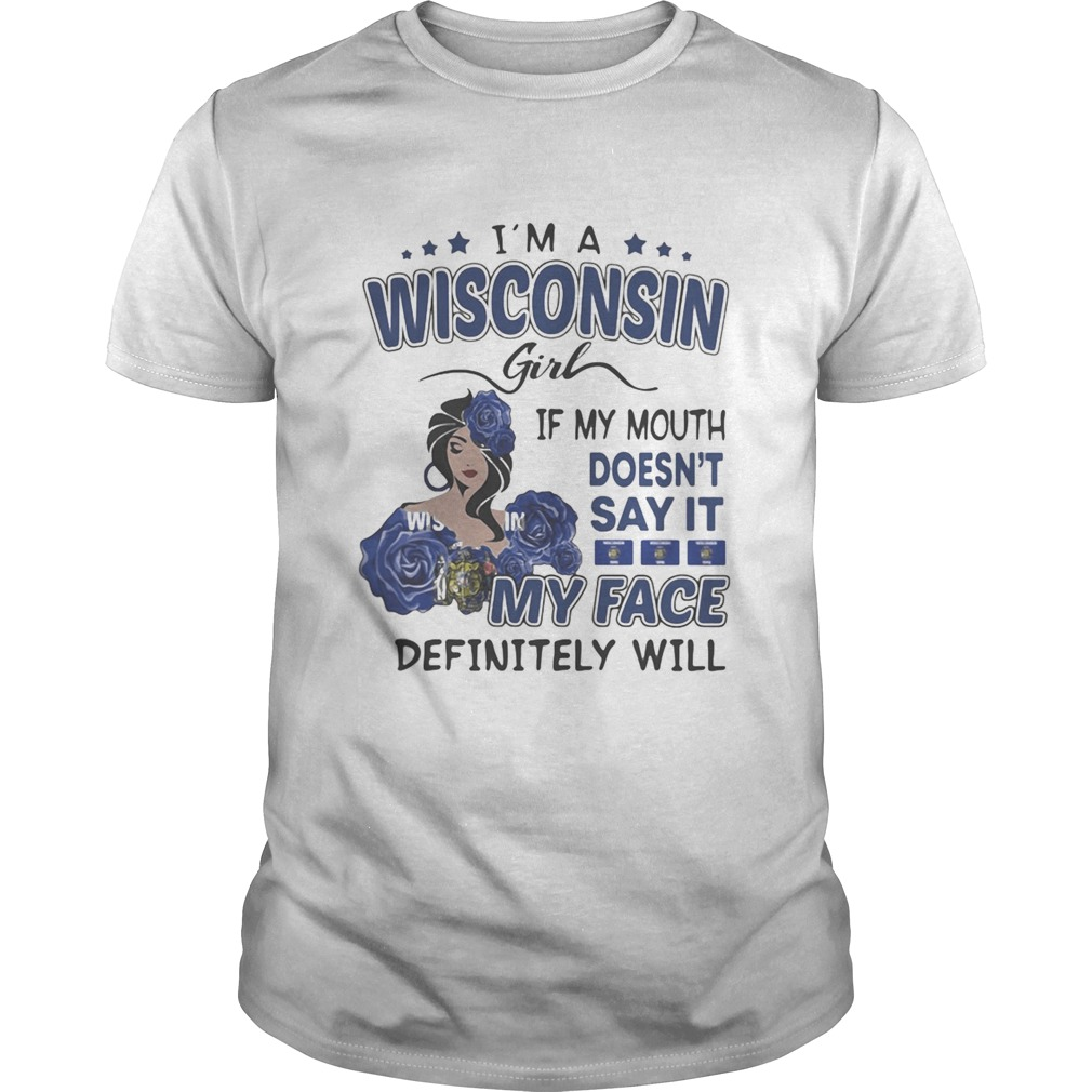Im a wisconsin girl if you mouth doesnt say it my face definitely will shirt