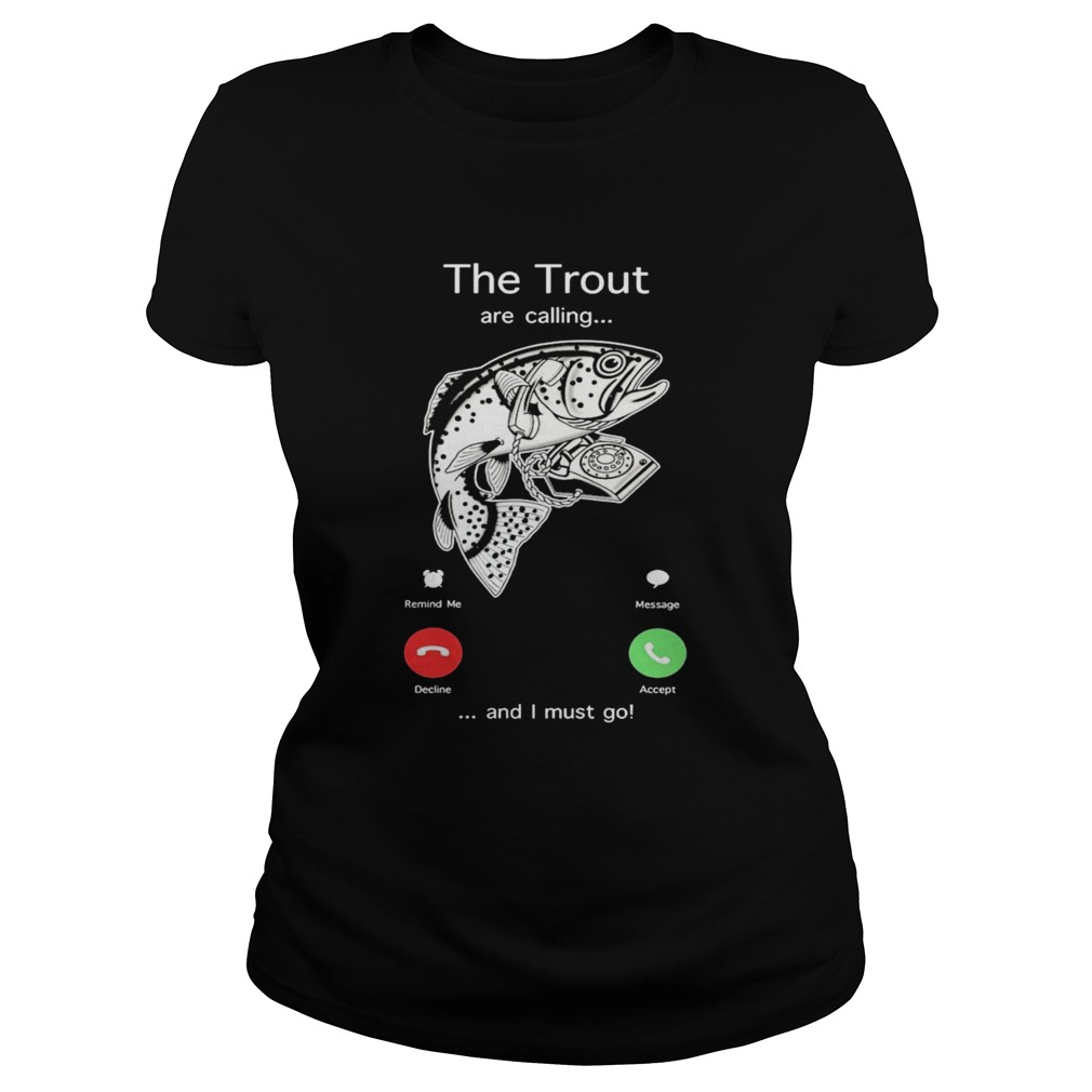 The Trout Are Calling And I Must Go shirt
