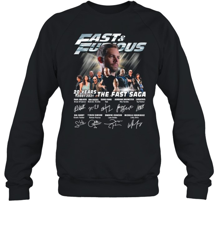 Paul Walker With Fast And Furious Movie Characters 20 Years 2001 2021 The Fast Saga Signatures shirt Unisex Sweatshirt