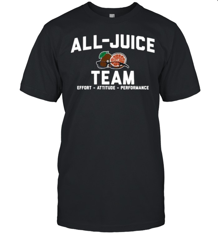 All juice Team Effort Attitude Performance shirt