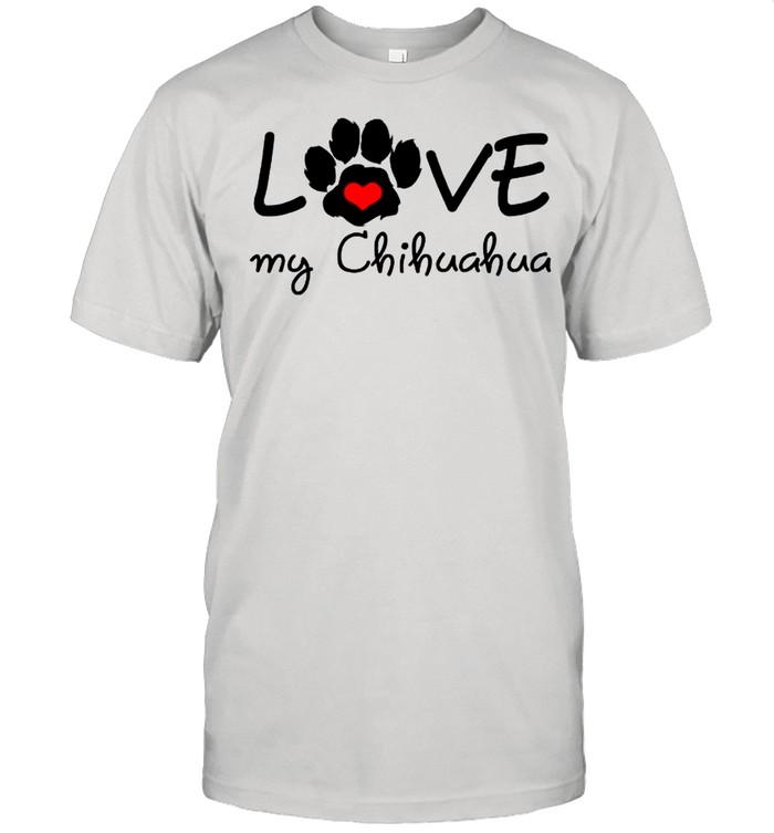 CHIHUAHUA Mom I Love My CHIHUAHUA shirt