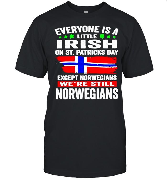 Everyone is a little Irish on St Patricks Day Except Norwegians were still Norwegians shirt