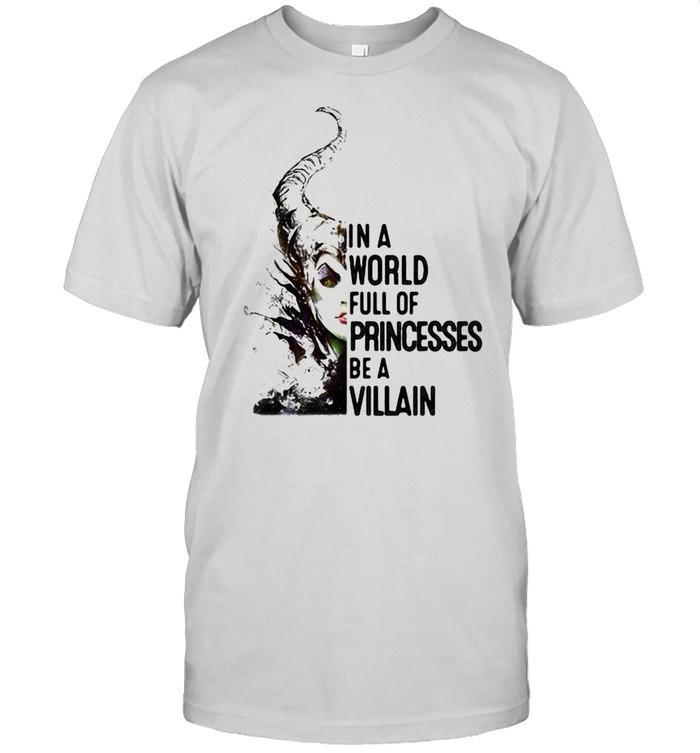 In A World Full Of Princesses Be A Villain Disney shirt