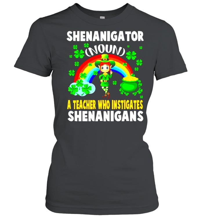 Shenanigator Definition Teacher Who Instigates Shenanigan shirt Classic Women's T-shirt