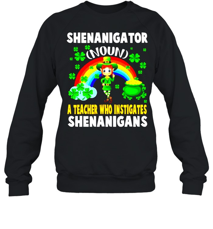 Shenanigator Definition Teacher Who Instigates Shenanigan shirt Unisex Sweatshirt