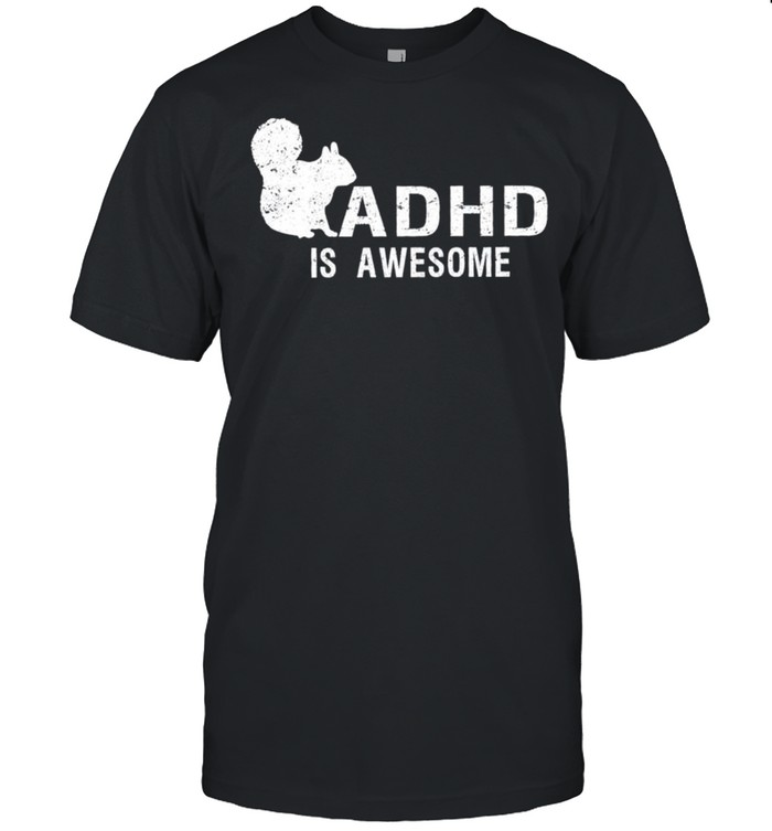 ADHD is awesome squirrel shirt