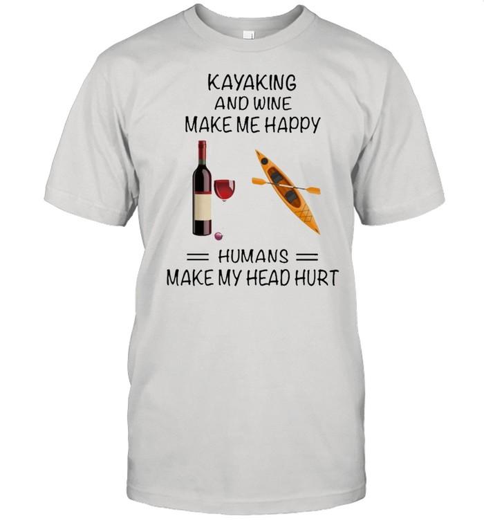 Kayaking And Wine Make Me Happy Humans Make My Head Hurt shirt